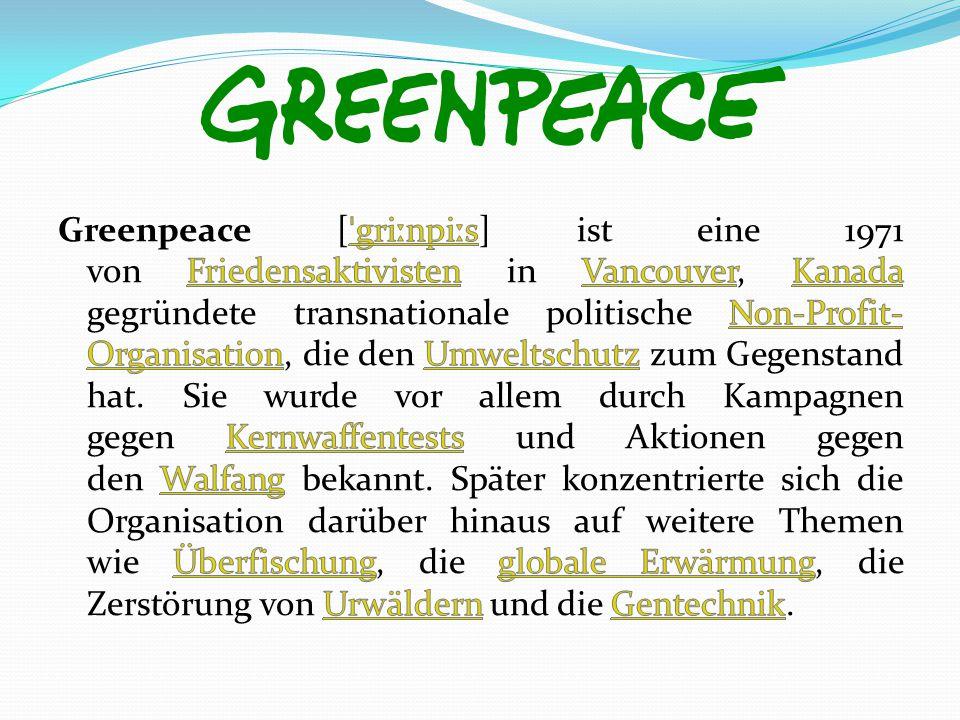 Greenpeace [ˈgriːnpiːs] ist eine 1971 von Friedensaktivisten in Vancouver, Kanada gegründete transnationale politische Non-Profit-Organisation, die den Umweltschutz zum Gegenstand hat.